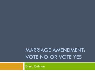 Marriage Amendment: Vote No or Vote Yes
