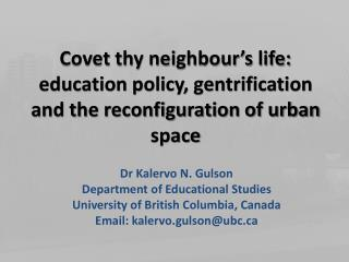 Dr Kalervo N. Gulson Department of Educational Studies University of British Columbia, Canada