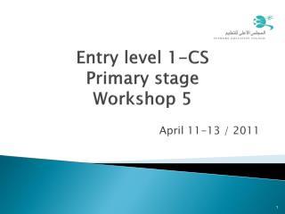 Entry level 1-CS  Primary stage  Workshop 5
