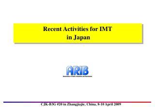 Recent Activities for IMT  in Japan