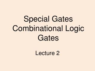 Special Gates Combinational Logic Gates