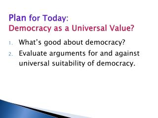 Plan  for Today: Democracy as a Universal Value?