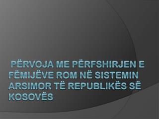 Përvoja  me  përfshirjen  e  fëmijëve rom në sistemin arsimor të Republikës së Kosovës