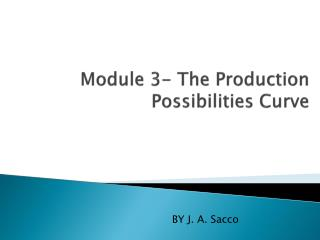 Module 3- The  P roduction  P ossibilities Curve