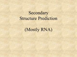 Secondary Structure Prediction (Mostly RNA)