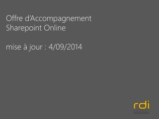 Offre d'Accompagnement Sharepoint  Online mise à jour :  4/09/2014