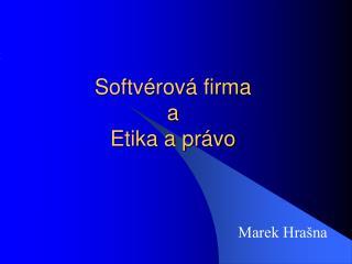 Softv�rov� firma a Etika a pr�vo