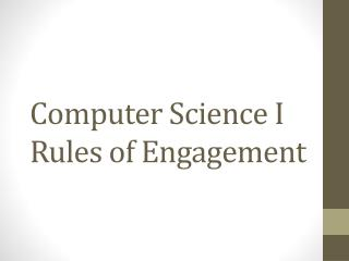 Computer Science I Rules of  Engagement