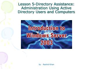 Lesson 5-Directory Assistance: Administration Using Active  Directory Users and Computers