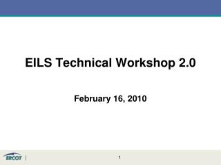 EILS Technical Workshop 2.0 February 16, 2010