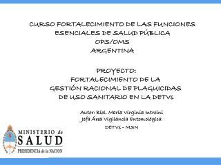 PROYECTO: FORTALECIMIENTO DE LA  GESTI�N RACIONAL DE PLAGUICIDAS  DE USO SANITARIO EN LA DETVs