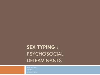 SEX TYPING : PSYCHOSOCIAL DETERMINANTS