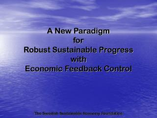 A New Paradigm  for  Robust Sustainable Progress  with  Economic Feedback Control