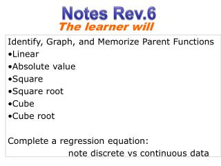 Identify, Graph, and Memorize Parent Functions Linear Absolute value Square Square root Cube