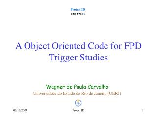 A Object Oriented Code for FPD  Trigger Studies
