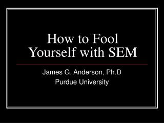 How to Fool Yourself with SEM