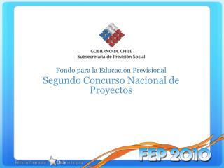 Fondo para la Educación Previsional Segundo Concurso Nacional de Proyectos