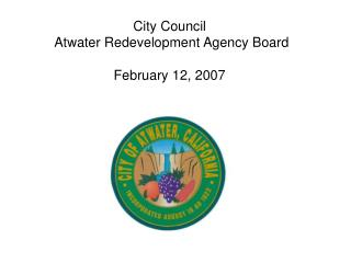 City Council  Atwater Redevelopment Agency Board February 12, 2007