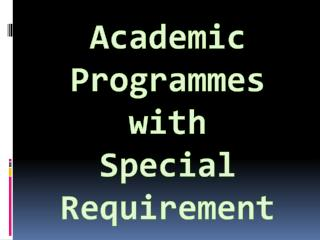 Academic  Programmes with  Special Requirement