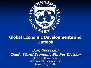 Global Economic Developments and Outlook Jörg Decressin Chief , World Economic Studies Division