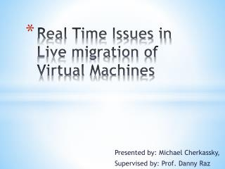 Real Time Issues in Live migration of Virtual Machines
