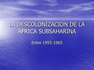 LA DESCOLONIZACION DE LA ÁFRICA SUBSAHARINA