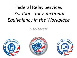 Federal Relay Services  Solutions for Functional Equivalency in  the Workplace
