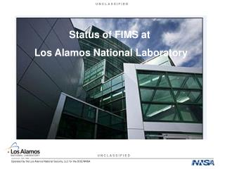 Status of FIMS at  Los Alamos National Laboratory