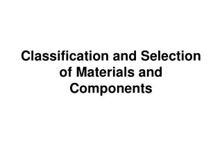Classification and Selection of Materials and Components