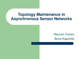Topology Maintenance in Asynchronous Sensor Networks