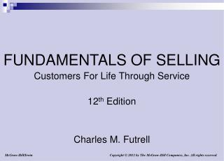 FUNDAMENTALS OF SELLING Customers For Life Through Service 12 th  Edition Charles M. Futrell