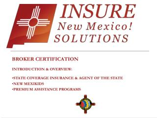 BROKER CERTIFICATION INTRODUCTION & OVERVIEW: STATE COVERAGE INSURANCE & AGENT OF THE STATE