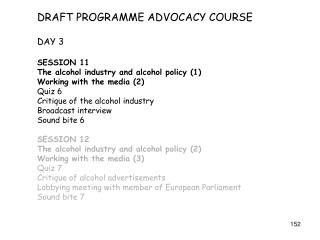 DRAFT PROGRAMME ADVOCACY COURSE DAY 3  SESSION 11 The alcohol industry and alcohol policy (1)