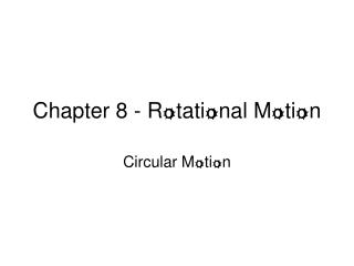 Chapter 8 - R o tati o nal M o ti o n