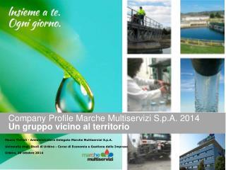 Company  Profile  Marche  Multiservizi S.p.A.  2014 Un gruppo vicino al territorio