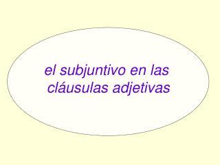 el subjuntivo en las  cláusulas adjetivas