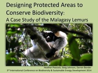 Designing Protected Areas to Conserve Biodiversity : A Case Study of the Malagasy Lemurs