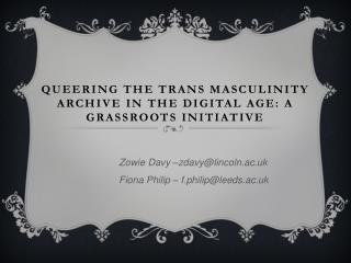 QUEERING THE TRANS MASCULINITY ARCHIVE IN THE DIGITAL AGE: A GRASSROOTS INITIATIVE