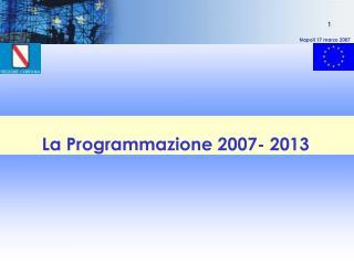 La Programmazione 2007- 2013