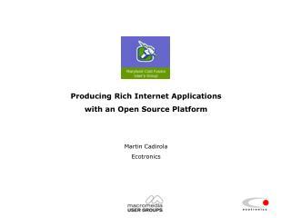 Producing Rich Internet Applications  with an Open Source Platform Martin Cadirola Ecotronics