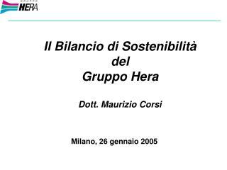 Il Bilancio di Sostenibilità del  Gruppo Hera  Dott. Maurizio Corsi Milano, 26 gennaio 2005