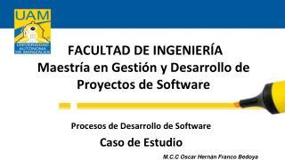 FACULTAD DE INGENIERÍA Maestría en Gestión y Desarrollo de Proyectos de Software