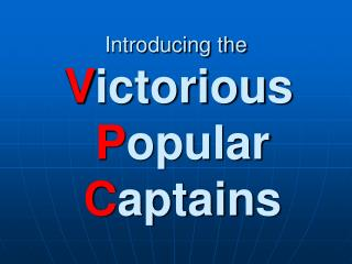 Introducing the V ictorious P opular C aptains