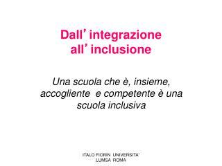 Dall ' integrazione all ' inclusione