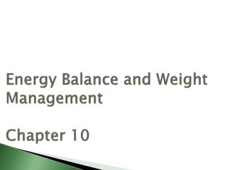 Energy Balance and Weight  Management Chapter 10