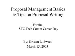 Proposal Management Basics & Tips on Proposal Writing For the:  STC Tech Comm Career Day