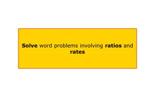Solve  word problems involving  ratios  and  rates