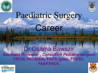 Paediatric Surgery Career  Dr Osama Bawazir Assistant Professor  , Consultant Pediatric surgeon