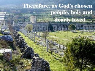 Therefore, as God�s chosen people, holy and  dearly loved. . .