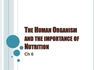 The Human Organism and the importance of Nutrition